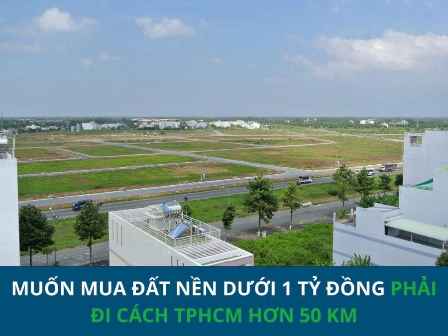Muốn mua đất nền dưới 1 tỷ phải đi cách TPHCM 50 cây số