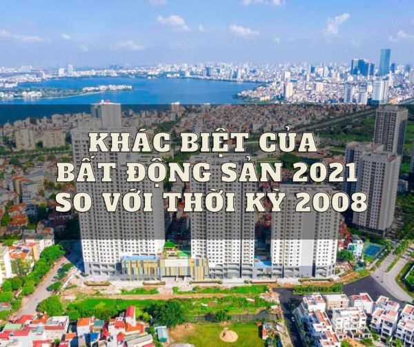 thumb_KHÁC BIỆT CỦA BẤT ĐỘNG SẢN 2021 SO VỚI THỜI KỲ 2008