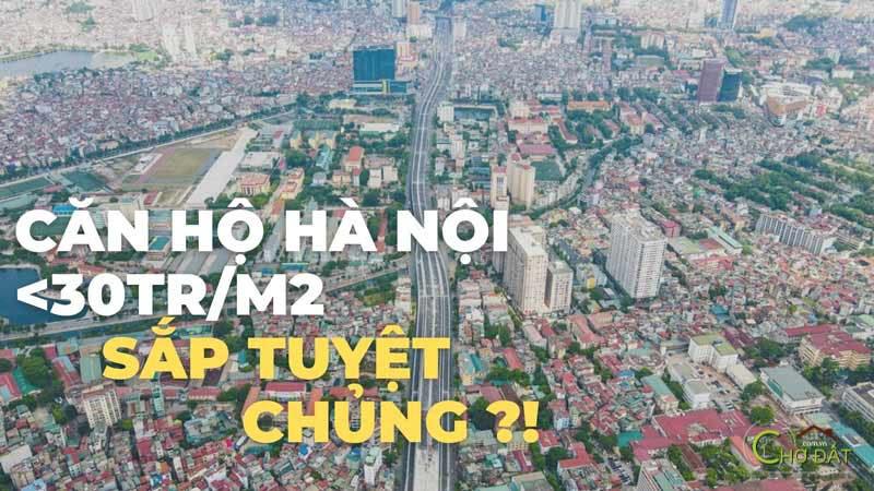 Lý do căn hộ Hà Nội giá dưới 30 triệu m2 sắp tuyệt chủng ?!