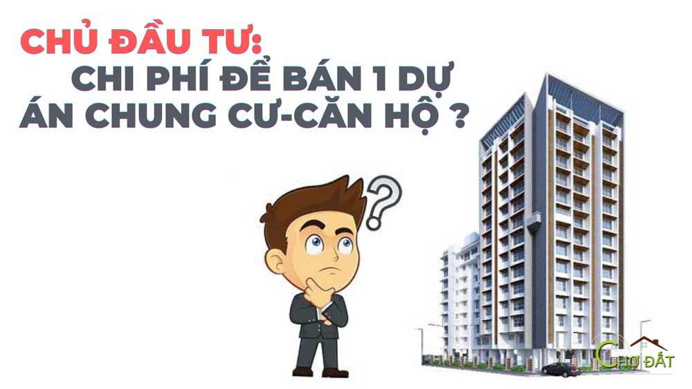 Chủ đầu tư phải chi bao nhiêu tiền để bán một căn hộ chung cư ?