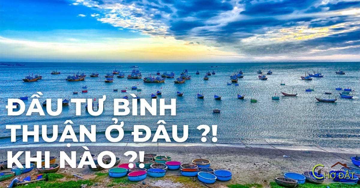 Đầu tư Bình Thuận ở đâu ? Khi nào ?